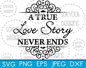 A True love Story never Ends - Valentine - Instant Digital Download SVG cut file • dxf • png • eps • jpeg 300dpi Printable