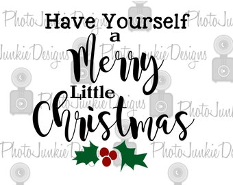 Cuttng File Have Yourself a Merry Little Christmas SVG PNG  DXF digtal Files