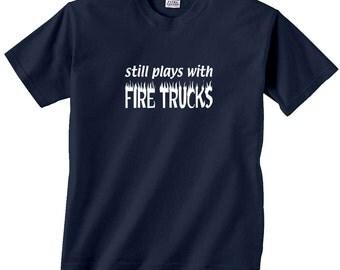 Still Plays With Fire Trucks Flames Firefighter T-Shirt