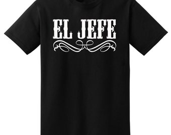 Mexican T-Shirt, El Jefe ( The Boss ) Husband Gift, Dad's Gift, Men's t shirt, Father's Day Gift, Funny T-Shirt, Adult T-Shirt