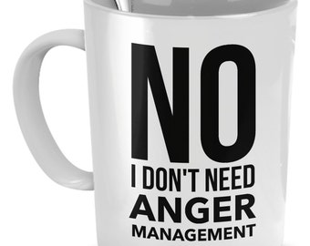 No I Don't Need Anger Management - Boss Humor Mug - Best Gift For Boss