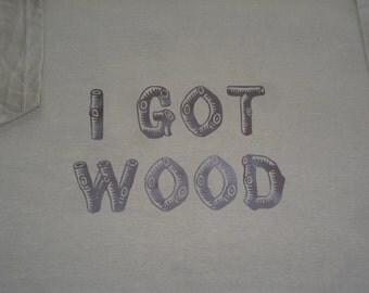 Got Wood TShirt Statement Slogan Premium Cotton Shaun of the Dead Tee T-Shirt Funny Tree Monkey Lumberjack TImber merchant Logs