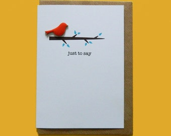 just to say. Enamelled wooden bird card. Get well soon, thank you, sorry, sympathy, notecard, congratulations - Hand-enamelled art card.