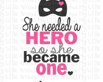 She needed a hero so she became one SVG, DXF, EPS, png Files for Cutting Machines Cameo or Cricut - superhero svg - baby girl svg - toddler