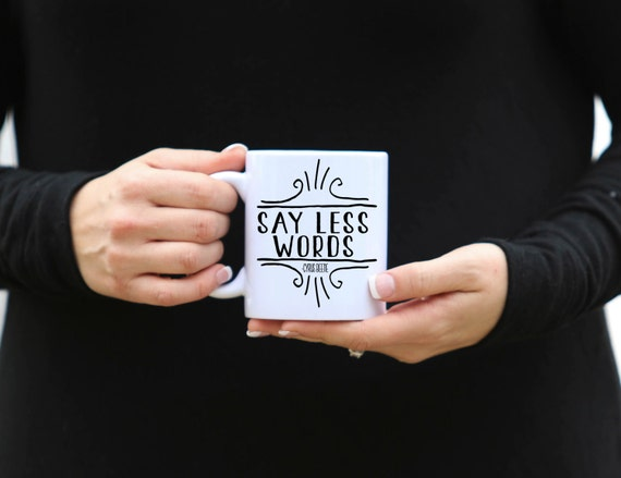 SAY LESS WORDS | Cryus Beene Quote |  Scandal Mug | Funny Gift | Message Mugs | 11 oz.