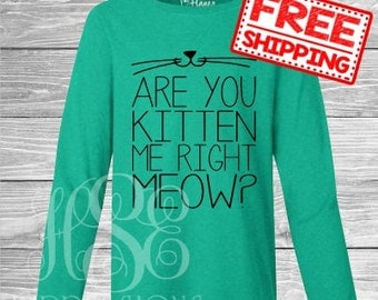 FREE SHIPPING! Are You Kitten Me Right Meow?
