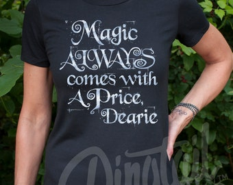 Magic Always Comes With a Price Dearie (Once Upon a Time, Rumpelstiltskin) Women's T-Shirt. Silver on Black or Navy or Maroon
