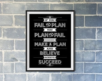 If you Fail to Plan you Plan to Fail, Remember to Make a Plan and BELIEVE ACHIEVE SUCCEED - typographic motivational wall art print