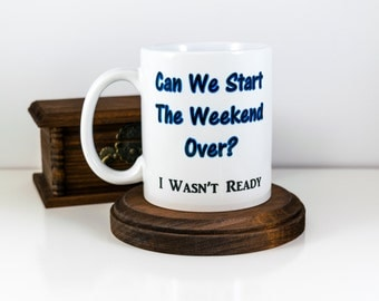 Gift for Coworker | Can We Start the Weekend Over? | Weekend Mug | Office Gift | Gift for the Office | | Gift for Boss | Desk Accesories