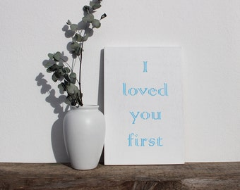 I Loved You First. Beautiful gift for your Loved One (Little or Big) choice of colours
