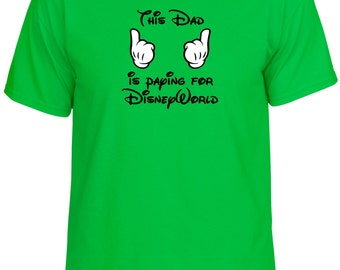 This Dad is Paying for DisneyWorld Vacation Shirt