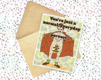 Normal, Everyday Pervert - Valentines Day Card. Anniversary Card. Love Card. Valentine. Funny Card. Adult Greeting Card. Mature Card.