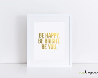Be Happy Be Bright Be You, Happiness Quotes, Gold Wall Art, Positive affirmation, Gold Wall Decor, Gold Print Art, Positive Attitude, Happy