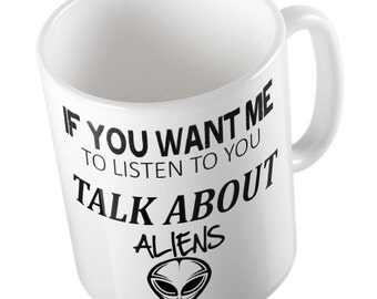 If You Want Me To Listen Talk About ALIENS Mug