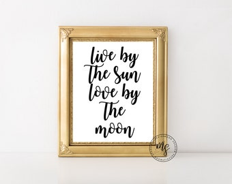 Live By The Sun, Love By The Moon | Love Quote | Wall Decor | Typography | 8x10 Wall Print | Instant Download | Digital File