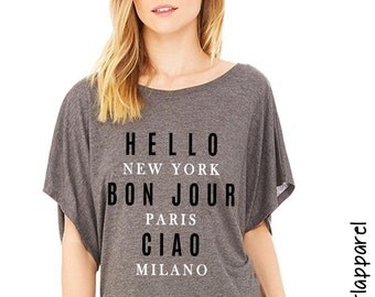 Hello, Bon Jour, Ciao, New York, Paris, Milano, drapped sleeve dolman shirt, flowy, comfort, tops and tees, women's clothing