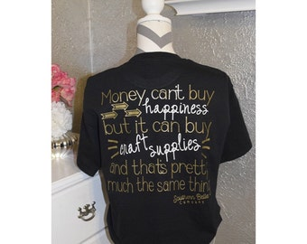 SALE Money Can't Buy Happiness But It Can Buy Craft Supplies Comfort Colors Tee