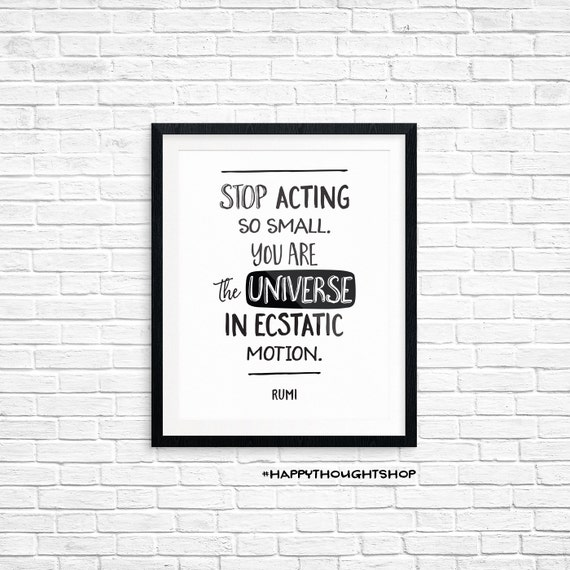 Printable Art, Inspirational Quote, Stop Acting so Small You Are the Universe in Ecstatic Motion -Rumi, Typography Quote Printables
