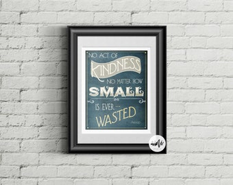 No Act of Kindness No Matter How Small is ever wasted Aesop Quote Typography Illustration  Inspirational 8x10 and 18x24 INSTANT DOWNLOAD art