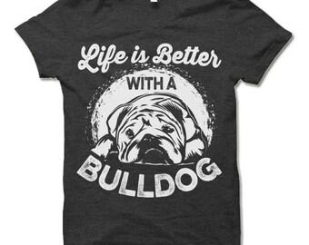 Bulldog Shirt. Life is Better With a Bulldog T Shirt. Cool Dog Owner Gift. Funny Dog T-Shirt.