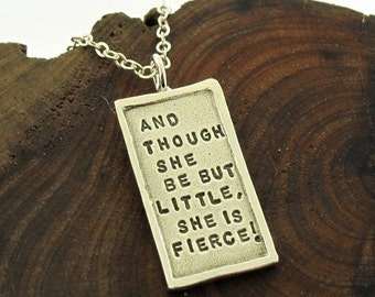 And Though She Be But Little She Is Fierce, sterling silver Shakespeare quote jewelry by Kathryn Riechert