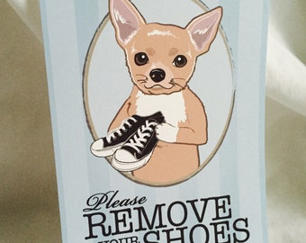Remove Your Shoes Chihuahua - 5x7 Eco-friendly Print