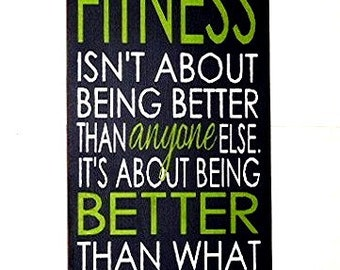 Fitness isn't about being better than anyone else it's about being better than I used to be wood sign