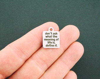 Inspirational Stainless Steel Charm - Don't ask what the meaning of life is. Definite it - Exclusive Line - Quantity Options - BFS1196