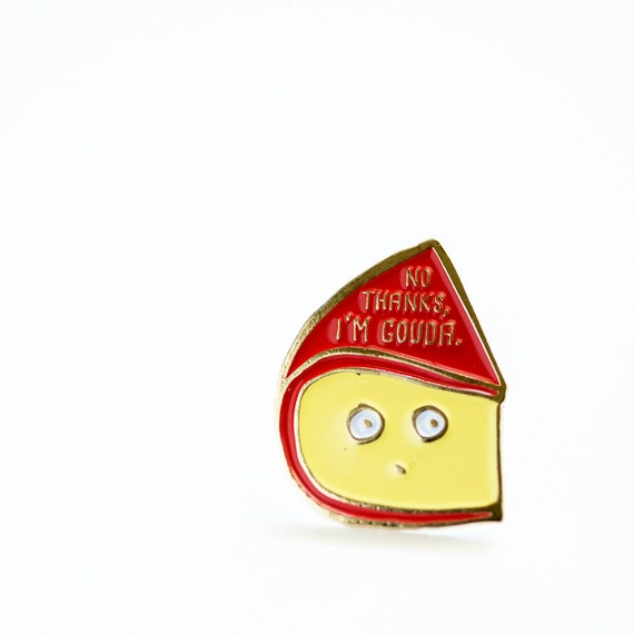 NOW AVAILABLE ** No Thanks I'm Gouda Cheese Enamel / Lapel Pin