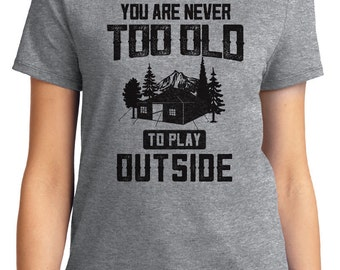 You Are Never Too Old To Play Outside Camping Unisex & Women's T-shirt Short Sleeve 100% Cotton S-2XL Great Gift (T-CA-17)