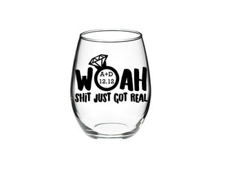 Bachelorette Party - Engagement Party - Woah Sh*t just got real Personlized monogram and date 21 oz Stemless Wine Glasses