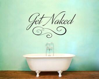 Get Naked Decal, Bathroom Decor, Get Naked Sign, Get Naked Print, Get Part 22