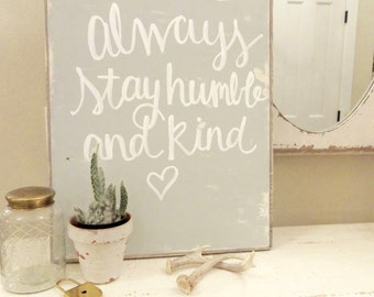 Always stay humble and kind grey and white rustic wood sign