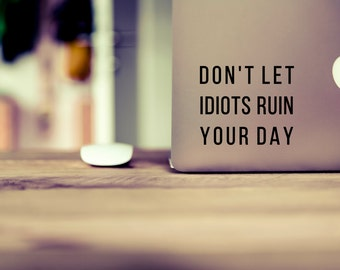 Vinyl decal sticker for laptops and tumblers, Don't let idiots ruin your day, Quotes and sayings, Laptop sticker for men or women