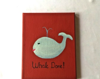 "Customizable, ""Whale done"", handpainted  canvas"