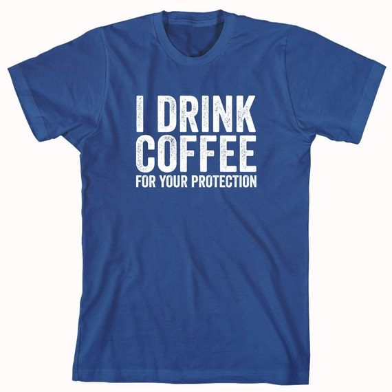 I Drink Coffee For Your Protection Shirt, reading, novels - ID: 961