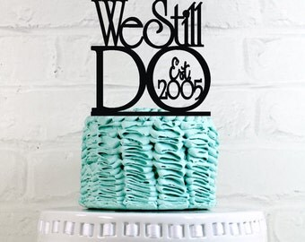 "We Still Do Est. Established 'Your Year'"" Vow Renewal or Anniversary Cake Topper or Sign"