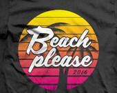 Beach please. Funny Beach Trip Shirts