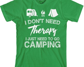 I Don't Need Therapy - I Just Need To Go Camping - Funny Camping Tee - Item 1559