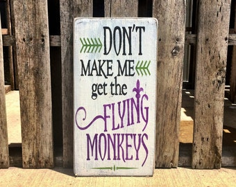 Don't Make Me Get The Flying Monkeys Sign Halloween Decor Wizard of Oz Sign