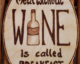 A Meal Without Wine is Called Breakfast Pyrography  Sign