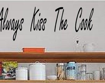 Always Kiss The Cook Kitchen Wall Decal Sticker Wall Art Home Decor You Choose Size And
