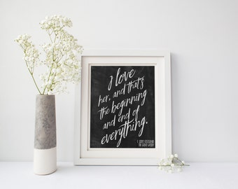Great Gatsby Quote Poster   Choose YOUR COLORS   I love her, and that's the beginning and end of everything   F. Scott Fitzgerald