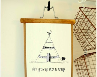 Tipi teepee print - don't grow up, it's a trap