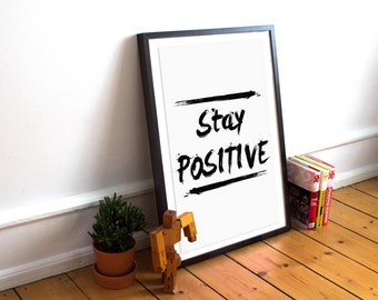 Stay Positive - Typography Quote Print - Motivational Poster - Feel Good - Wall Art - Home Decor - White Wall Decor - Customisable