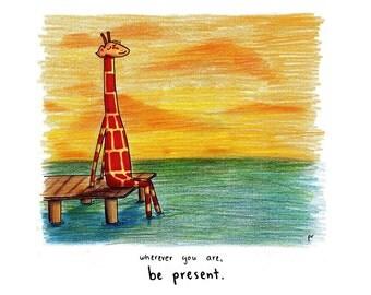 Motivating Giraffe - Be Present - 8x11 A4 Print
