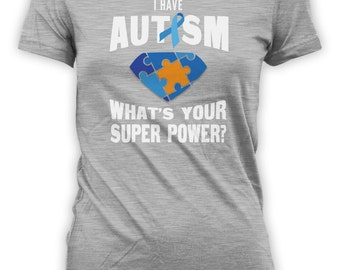 I Have Autism What's Your Super Power - Autism Awareness Advocate Shirt for Superheroes Old Young. Men Women and Kids Family Tshirts. CT-005