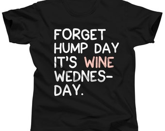 Wine Lover Shirt - Forget Hump Day It's Wine Wednesday - Wine Enthusiast - Funny Wine Shirt - Wine Tshirt - Wine T Shirt - Food and Wine Tee