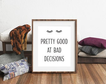 Pretty good at bad decisions print | Wall Art | Printable | Instant Download