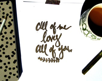 All of me loves all of you - 8x10 print